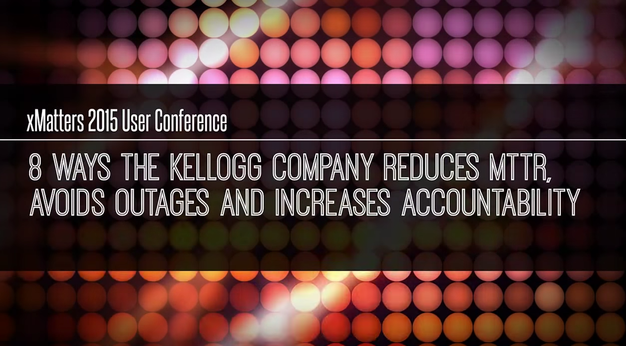 8 Ways Kellogg Reduces MTTR, Avoids Outages and Increases Accountability